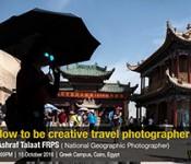 Ashraf Talaat: How to be a Creative Travel Photographer